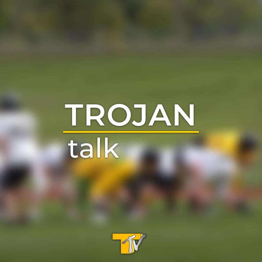 Trojan Talk: Sports, School, Social Life